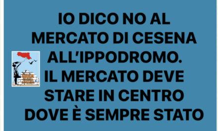 IO DICO NO AL MERCATO DI CESENA ALL'IPPODROMO.  IL MERCATO DEVE STARE IN CENTRO DOVE È SEMPRE STATO